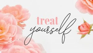 pamper yourself, make time for yourself